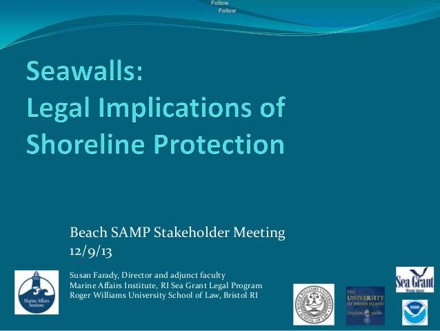 Follow Follow  Beach SAMP Stakeholder Meeting 12/9/13 Susan Farady, Director and adjunct faculty Marine Affairs Institute,...