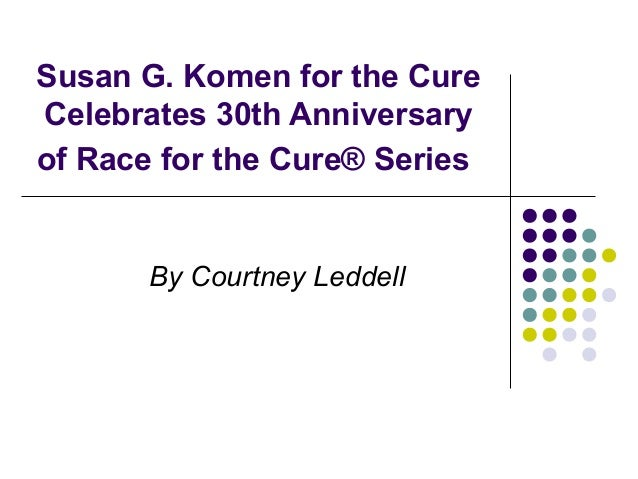 Susan G. Komen for the CureCelebrates 30th Anniversaryof Race for the Cure® Series       By Courtney Leddell