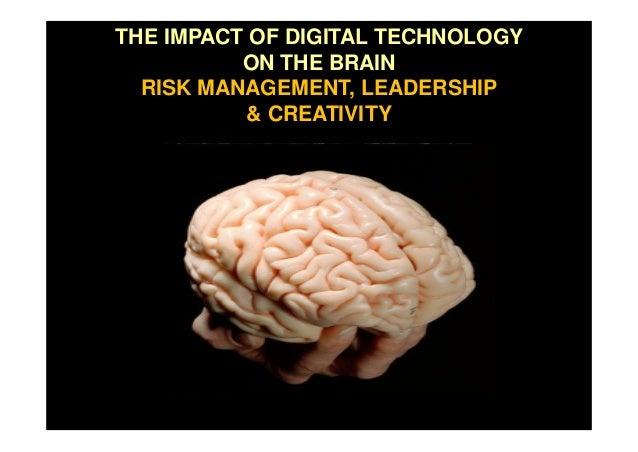 THE IMPACT OF DIGITAL TECHNOLOGY ON THE BRAIN RISK MANAGEMENT, LEADERSHIP & CREATIVITY
