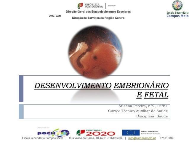 DESENVOLVIMENTO EMBRIONÁRIO E FETAL Susana Pereira, nº9, 12ºE1 Curso: Técnico Auxiliar de Saúde Disciplina: Saúde 2019/ 20...