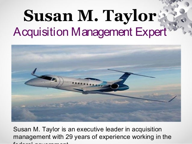 Susan M. Taylor Acquisition Management Expert Susan M. Taylor is an executive leader in acquisition management with 29 yea...