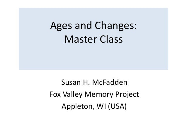 Ages and Changes: Master Class Susan H. McFadden Fox Valley Memory Project Appleton, WI (USA)