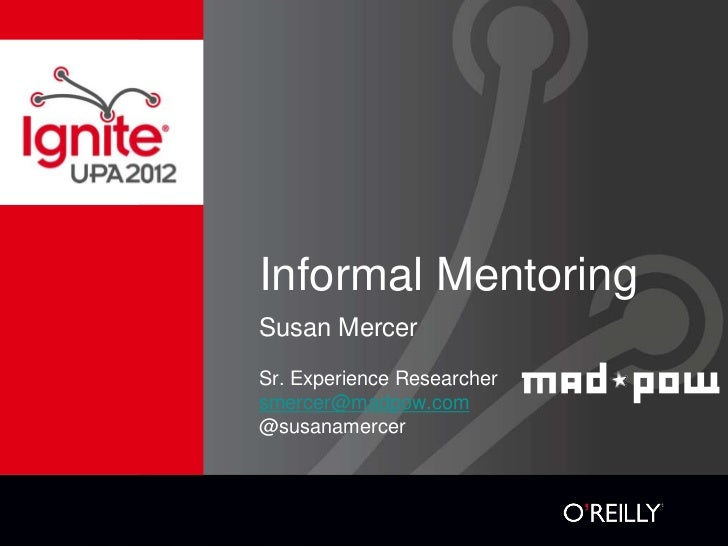 Informal MentoringSusan MercerSr. Experience Researchersmercer@madpow.com@susanamercer