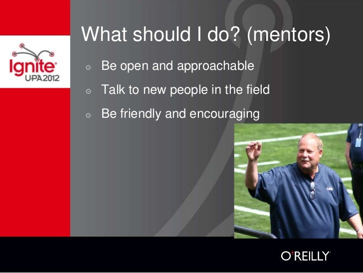 What should I do? (mentors)๏   Be open and approachable๏   Talk to new people in the field๏   Be friendly and encouraging