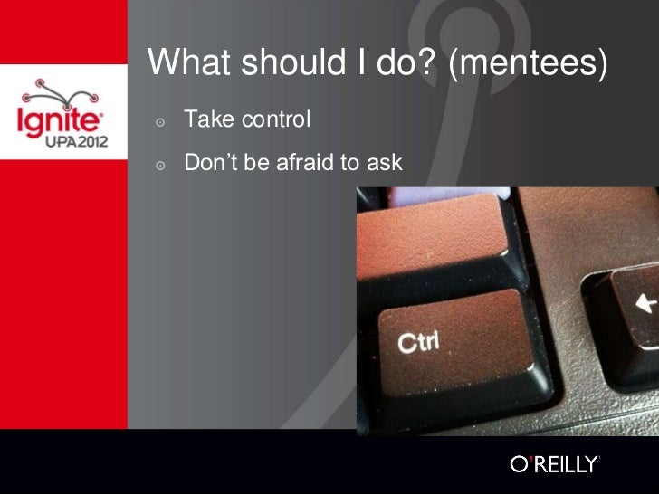 What should I do? (mentees)๏   Take control๏   Don't be afraid to ask