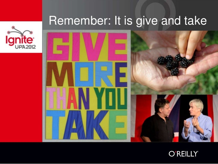Remember: It is give and take