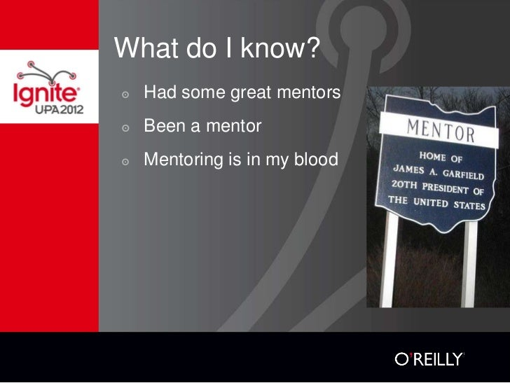 What do I know?๏   Had some great mentors๏   Been a mentor๏   Mentoring is in my blood