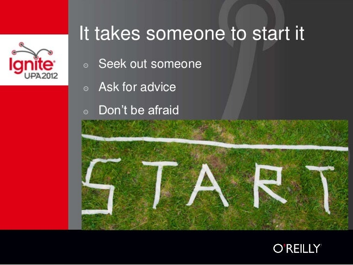 It takes someone to start it๏   Seek out someone๏   Ask for advice๏   Don't be afraid