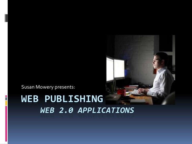Susan Mowery presents:WEB PUBLISHING       WEB 2.0 APPLICATIONS