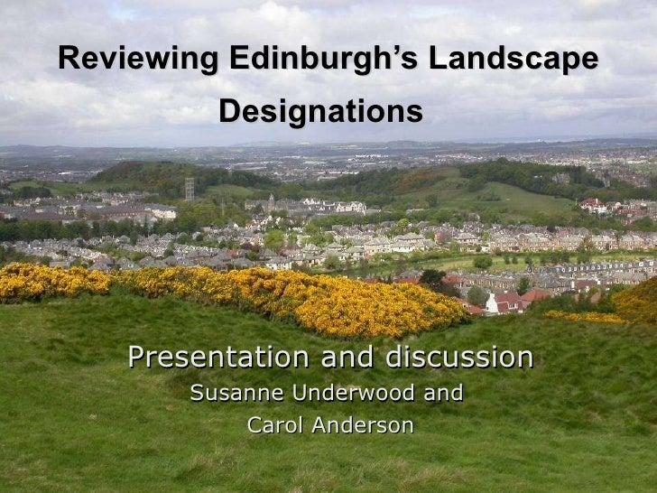 Reviewing Edinburgh's Landscape Designations   Presentation and discussion Susanne Underwood and  Carol Anderson