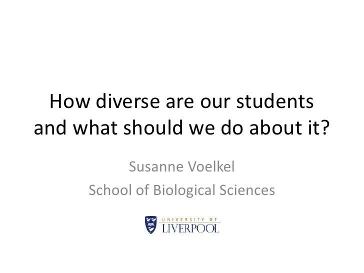How diverse are our students and what should we do about it?<br />Susanne Voelkel<br />School of Biological Sciences<br />