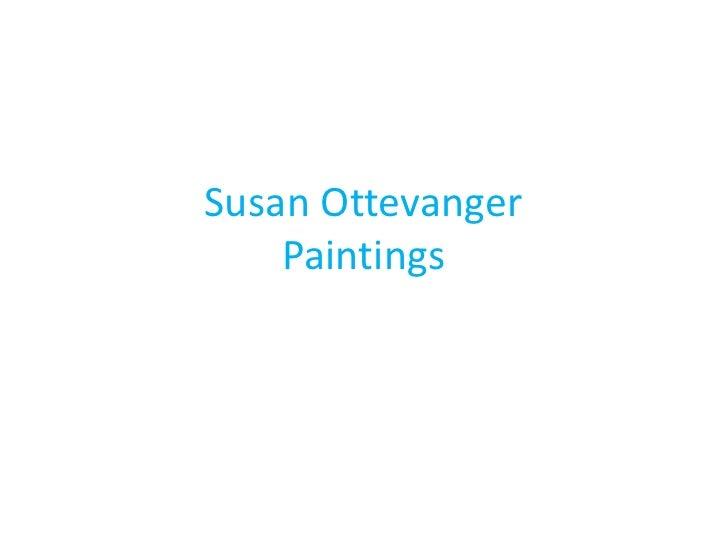 Susan OttevangerPaintings<br />