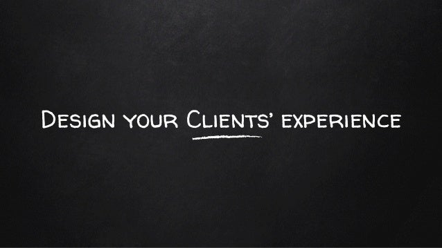 Design your Clients' experience