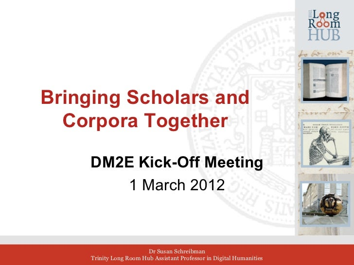 Bringing Scholars and  Corpora Together     DM2E Kick-Off Meeting        1 March 2012                                     ...