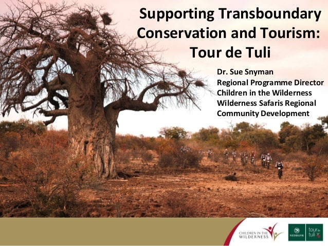 Supporting Transboundary  Conservation and Tourism:  Tour de Tuli  Dr. Sue Snyman  Regional Programme Director  Children i...