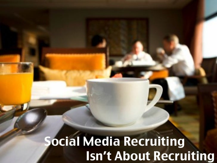 Social Media Recruiting  Isn't About Recruiting