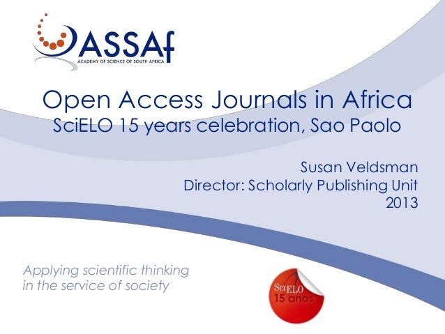 Open Access Journals in Africa SciELO 15 years celebration, Sao Paolo  Susan Veldsman Director: Scholarly Publishing Unit ...
