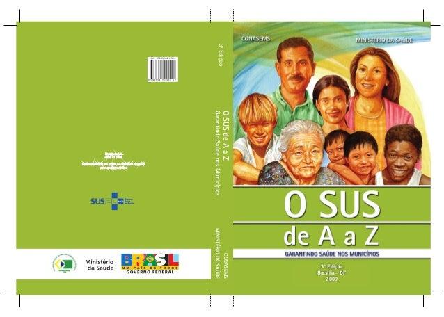 3ª Edição  O SUS de A a Z Garantindo Saúde nos Municípios  CONASEMS MINISTÉRIO DA SAÚDE  3ª Edição Brasília – DF 2009