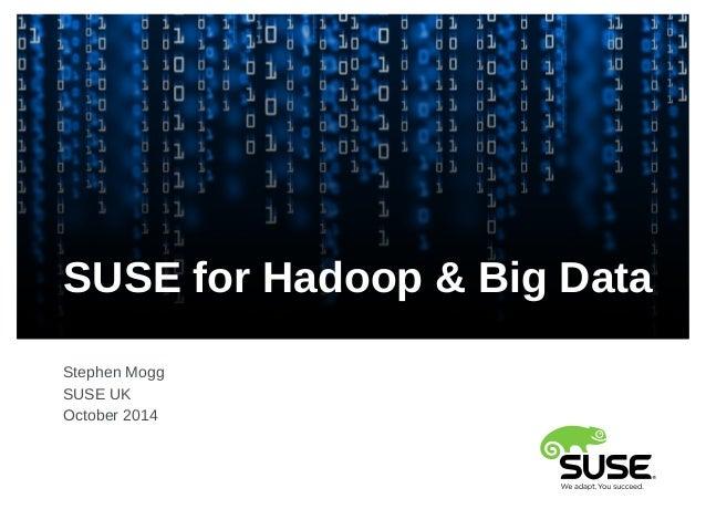 SUSE for Hadoop & Big Data  Stephen Mogg  SUSE UK  October 2014