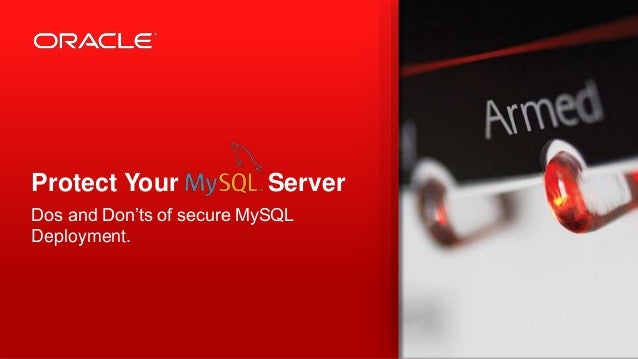Protect Your Server Dos and Don'ts of secure MySQL Deployment.