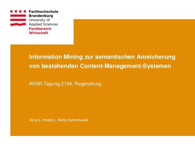 Information Mining zur semantischen Anreicherung von bestehenden Content-Management-Systemen AKWI-Tagung 2104, Regensburg ...
