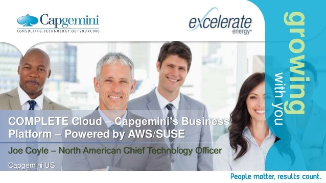 growing withyou COMPLETE Cloud – Capgemini's Business Platform – Powered by AWS/SUSE Joe Coyle – North American Chief Tech...
