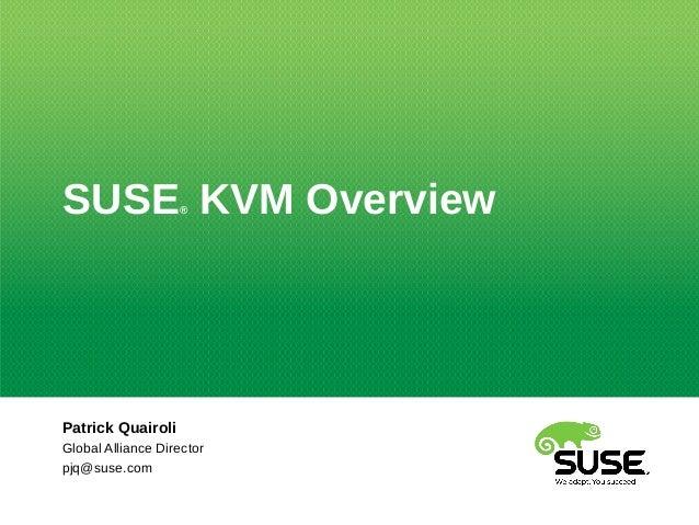 SUSE® KVM OverviewPatrick QuairoliGlobal Alliance Directorpjq@suse.com
