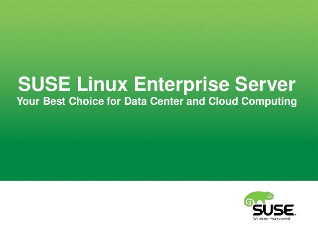 SUSE Linux Enterprise Server Your Best Choice for Data Center and Cloud Computing