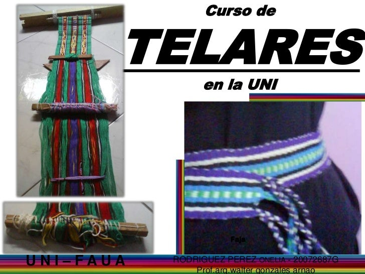 Curso de       TELARES                 en la UNI                      FajaUNI–FAUA   RODRIGUEZ PEREZ ONELIA - 20072687G   ...