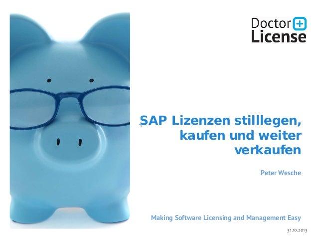 +SAP Lizenzen stilllegen, kaufen und weiter verkaufen Peter Wesche Making Software Licensing and Management Easy 31.10.2013
