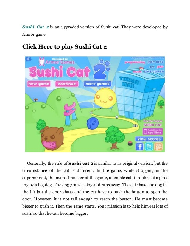 Sushi Cat 2 is an upgraded version of Sushi cat. They were developed by Armor game. Click Here to play Sushi Cat 2 General...