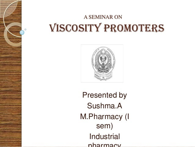 A SEMINAR ONVISCOSITY PROMOTERS     Presented by      Sushma.A     M.Pharmacy (I         sem)       Industrial