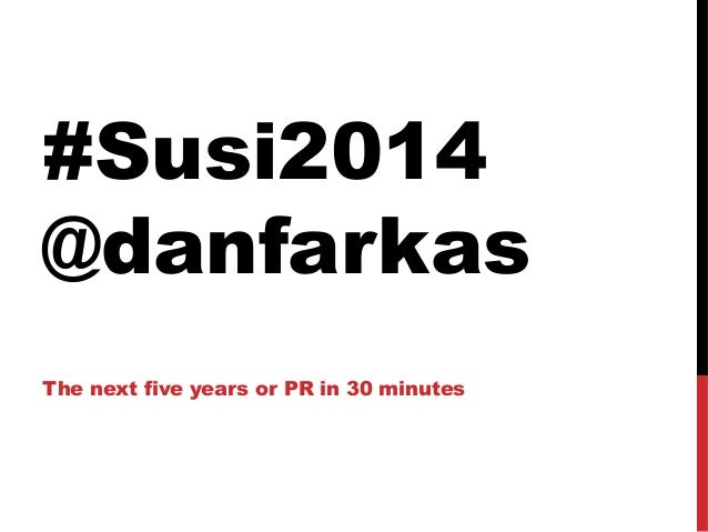 #Susi2014 @danfarkas The next five years or PR in 30 minutes