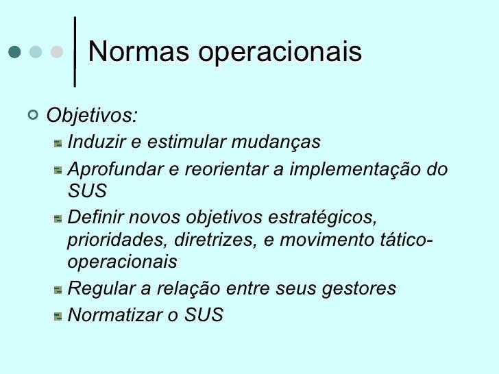 Normas operacionais   Objetivos:      Induzir e estimular mudanças      Aprofundar e reorientar a implementação do      S...