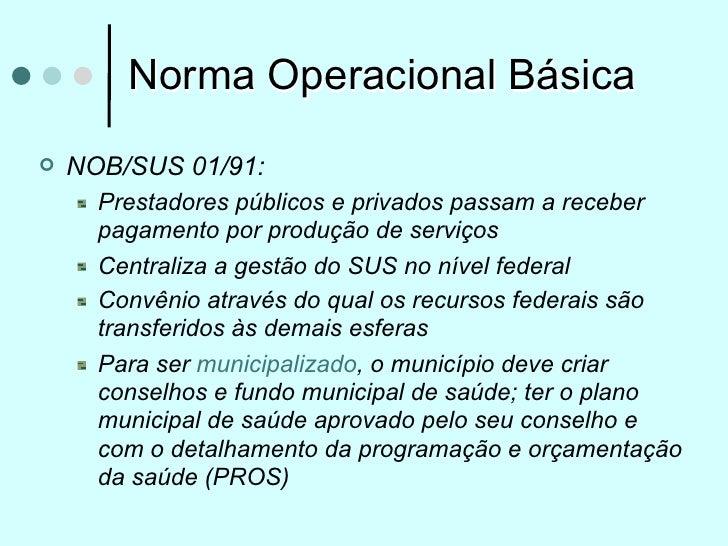 Norma Operacional Básica   NOB/SUS 01/91:      Prestadores públicos e privados passam a receber      pagamento por produç...