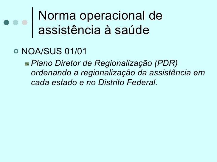 Norma operacional de       assistência à saúde   NOA/SUS 01/01     Plano Diretor de Regionalização (PDR)     ordenando a ...