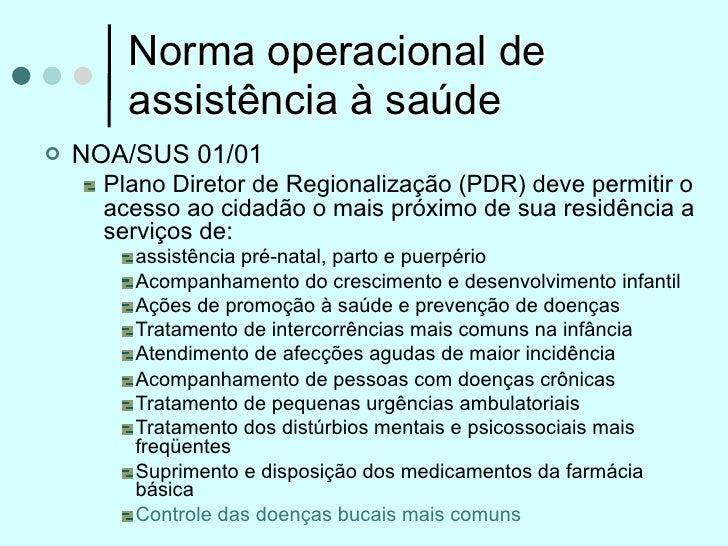 Norma operacional de        assistência à saúde   NOA/SUS 01/01      Plano Diretor de Regionalização (PDR) deve permitir ...