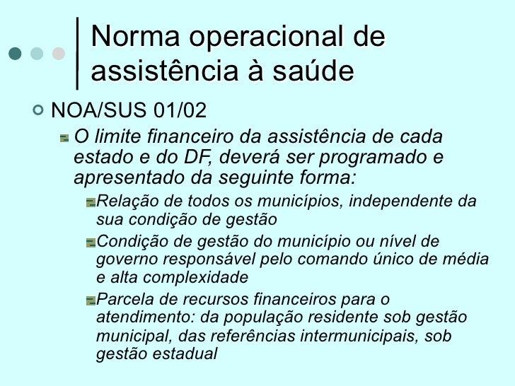 Norma operacional de       assistência à saúde   NOA/SUS 01/02     O limite financeiro da assistência de cada     estado ...