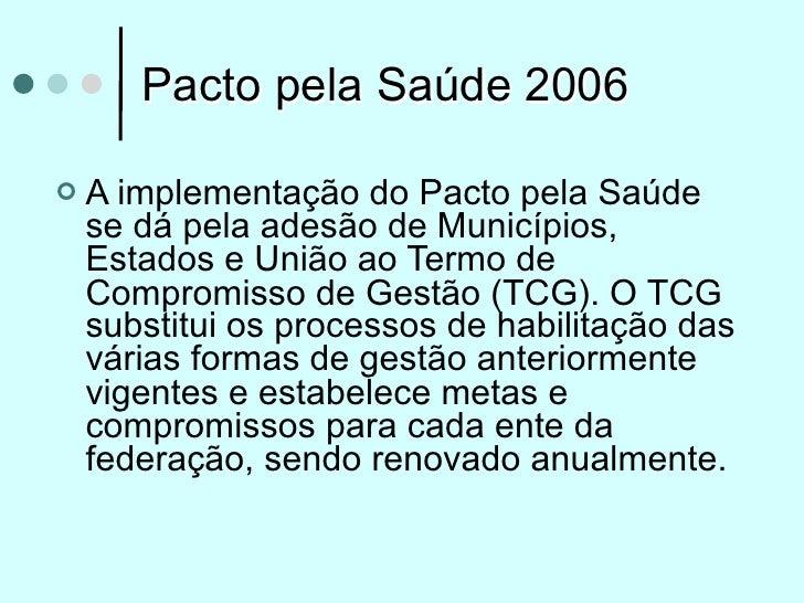 Pacto pela Saúde 2006   A implementação do Pacto pela Saúde    se dá pela adesão de Municípios,    Estados e União ao Ter...