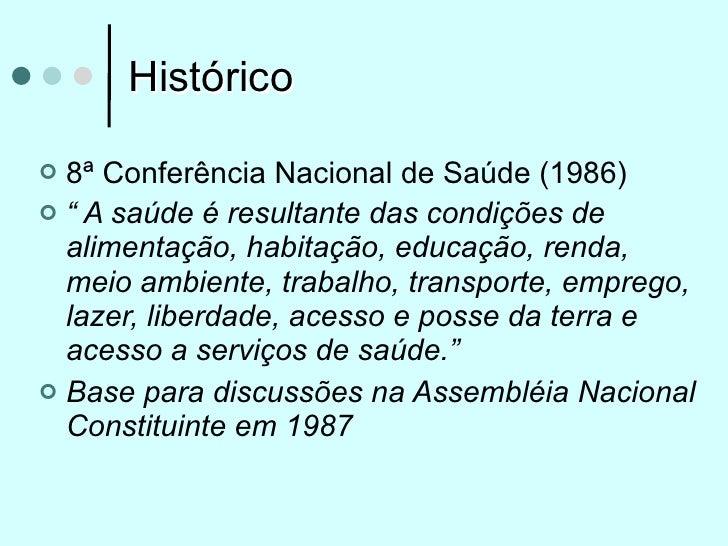 """Histórico 8ª Conferência Nacional de Saúde (1986) """" A saúde é resultante das condições de  alimentação, habitação, educa..."""