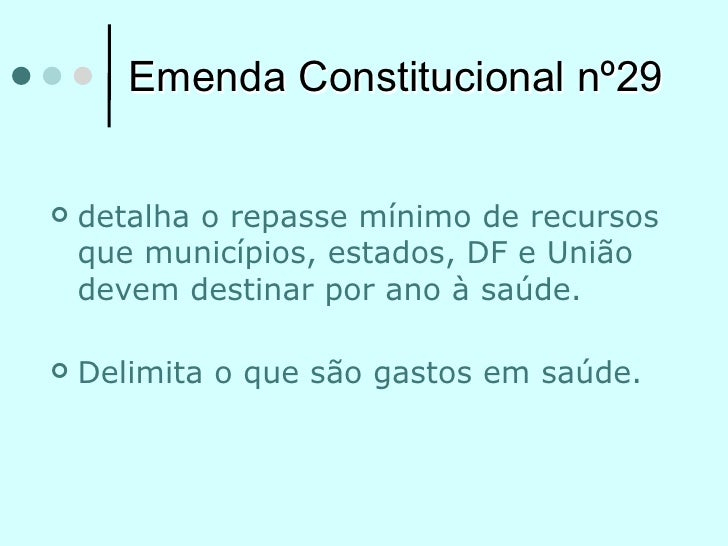 Emenda Constitucional nº29   detalha o repasse mínimo de recursos    que municípios, estados, DF e União    devem destina...