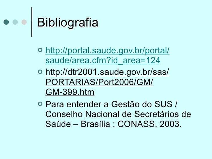 Bibliografia http://portal.saude.gov.br/portal/  saude/area.cfm?id_area=124 http://dtr2001.saude.gov.br/sas/  PORTARIAS/...