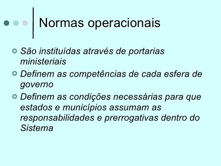 Normas operacionais São instituídas através de portarias  ministeriais Definem as competências de cada esfera de  govern...