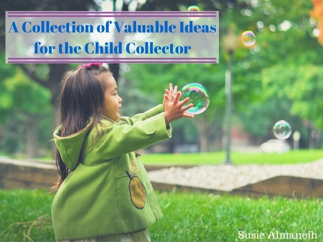 Susie Almaneih: A Collection of Valuable Ideas for the Child Collector