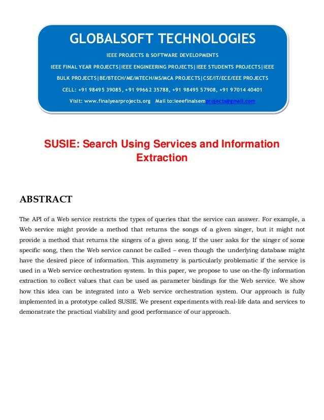 SUSIE: Search Using Services and Information Extraction ABSTRACT The API of a Web service restricts the types of queries t...
