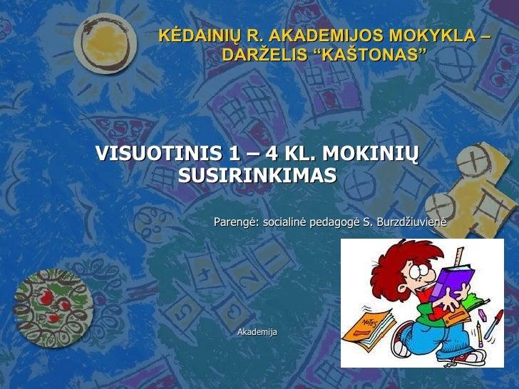 """KĖDAINIŲ R. AKADEMIJOS MOKYKLA – DARŽELIS """"KAŠTONAS"""" VISUOTINIS 1 – 4 KL. MOKINIŲ SUSIRINKIMAS Pareng ė: socialinė pedagog..."""