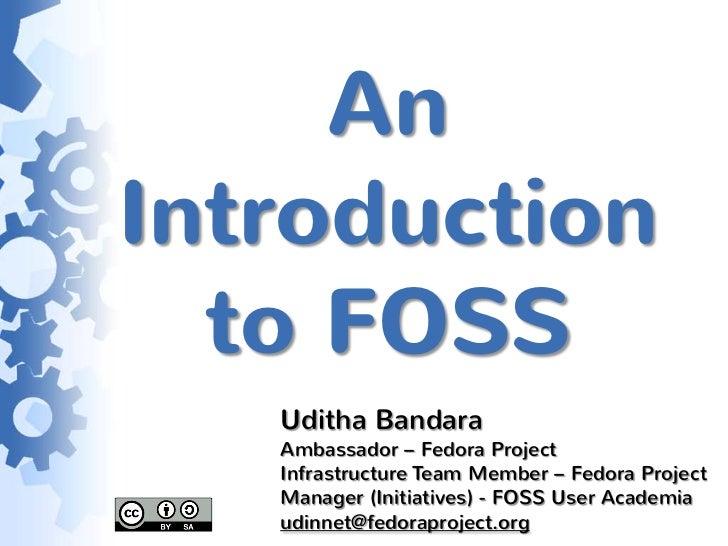 AnIntroduction  to FOSS   Uditha Bandara   Ambassador – Fedora Project   Infrastructure Team Member – Fedora Project   Man...