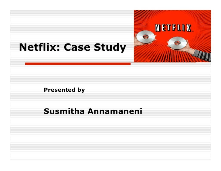 Netflix: Case Study        Presented by       Susmitha Annamaneni