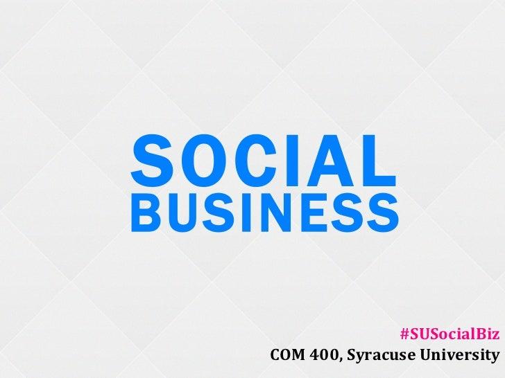 SOCIALBUSINESS                   #SUSocialBiz    COM 400, Syracuse University