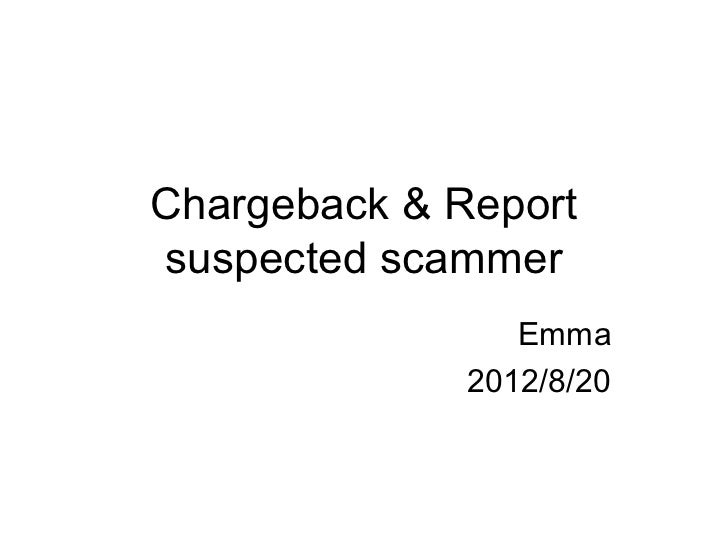 Chargeback & Reportsuspected scammer                 Emma              2012/8/20